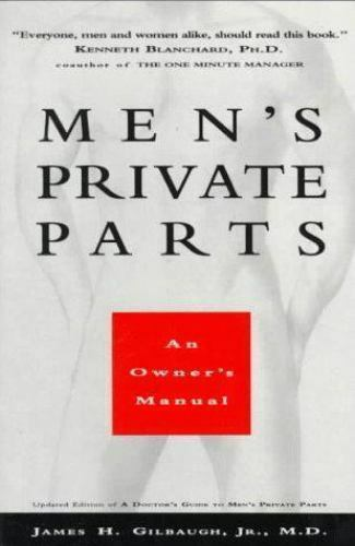 Men's Private Parts : An Owner's Manual by Gilbaugh, James H., Jr.