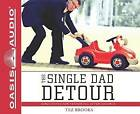 The Single Dad Detour: Directions for Fathering After Divorce by Tez Brooks (CD-Audio, 2015)