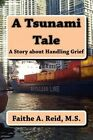 A Tsunami Tale: A Story about Handling Grief by Faithe a Reid M S (Paperback / softback, 2013)