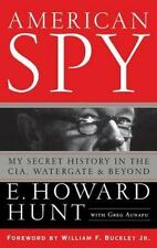 American Spy : My Secret History in the CIA, Watergate and Beyond by E. Howard Hunt and Greg Aunapu (2007, Hardcover)