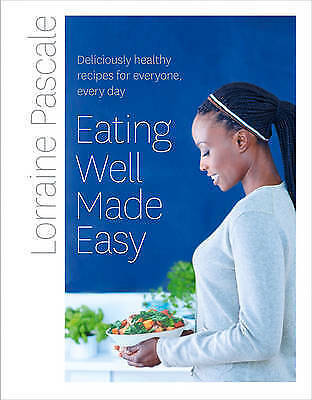 1 of 1 - Eating Well Made Easy by Lorraine Pascale BRAND NEW BOOK (Hardback 2015)