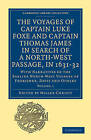 The Voyages of Captain Luke Foxe, of Hull, and Captain Thomas James, of Bristol, in Search of a North-West Passage, in 1631-32: With Narratives of the Earlier North-West Voyages of Frobisher, Davis and Others: v. 1 by Cambridge Library Collection (Paperback, 2010)
