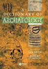 A Dictionary of Archaeology by John Wiley and Sons Ltd (Paperback, 2002)