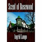 Scent of Rosewood 9781425943707 by Ingrid Longo Hardcover