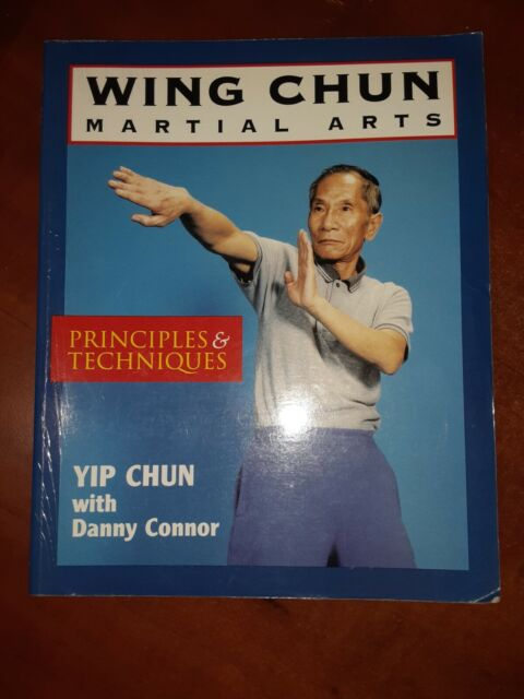 Wing-Chun Martial Arts: Principles & Techniques by Yip