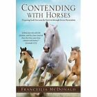 Contending with Horses by Franceilia McDonald (Paperback / softback, 2014)