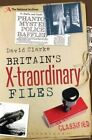 Britain's X-traordinary Files by David Clarke (Paperback, 2014)