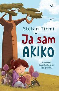 Ja-sam-Akiko-Stefan-Ticmi-knjiga-2018-za-decu-gnezdo-laguna-latinica-srbija