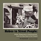 Hobos to Street People: Artists' Responses to Homelessness from the New Deal to the Present by Art Hazelwood (Paperback / softback, 2011)