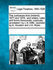 The Judicature Acts (Ireland), 1877 and 1878: And Orders, Rules and Forms Thereunder, Copiously Annotated / By L.S. Eiffe; Assisted by A. Houston and J.O. Wylie. by Gale, Making of Modern Law (Paperback / softback, 2011)