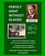 Perfect Sight Without Glasses: The Cure Of Imperfect Sight By Treatment Without
