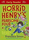 Horrid Henry's Fearsome Four: Four Favourite Early Reader Stories by Francesca Simon (Paperback, 2013)