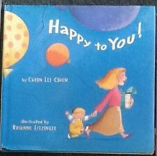 Happy to You! by Caron Lee Cohen & Rosanne Litzinger Hardcover with dustjacket