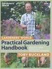 Gardeners' World  Practical Gardening Handbook: Traditional Techniques, Expert Skills, Innovative Ideas by Toby Buckland (Hardback, 2010)