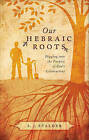 Our Hebraic Roots: Digging Into the Purpose of God's Celebrations by S J Stalder (Paperback / softback, 2011)