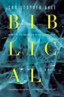 Biblical: A Novel by Christopher Galt (Hardback, 2014)
