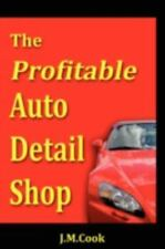 The Profitable Auto Detail Shop - How to Start and Run a Successful Auto...