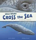 When Whales Cross the Sea: The Gray Whale Migration by Sharon Katz Cooper (Hardback, 2015)