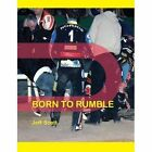 Born to Rumble: Speedway Fights, Fracas, Barneys, Banter and Bust-Ups by Jeff Scott (Paperback, 2015)