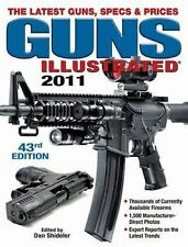 Guns Illustrated 2011 : The Latest Guns, Specs and Prices by Dan Shideler...