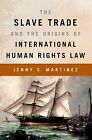 The Slave Trade and the Origins of International Human Rights Law by Jenny S. Martinez (Paperback, 2014)