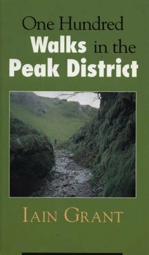 One Hundred Walks in the Peak District By Iain Grant