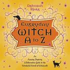 Everyday Witch A to Z : An Amusing, Inspiring and Informative Guide to the Wonderful World of Witchcraft by Deborah Blake (2008, Paperback)