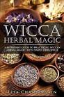 Wicca Herbal Magic: A Beginner's Guide to Practicing Wiccan Herbal Magic, with Simple Herb Spells by Lisa Chamberlain (Paperback / softback, 2015)