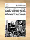An ACT (Passed 21st March 1799, ) for Extending the Time for Returning Statements Under an ACT, Passed in the Present Session of Parliament, Intituled, an ACT to Repeal the Duties by Multiple Contributors (Paperback / softback, 2010)