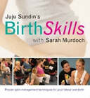Birth Skills Class: Practical Techniques and Tools for Your Labour and Birth by Sarah Murdoch, Juju Sundin (Paperback, 2007)