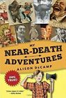 My Near-Death Adventures (99% True!) by Alison DeCamp (Paperback, 2016)