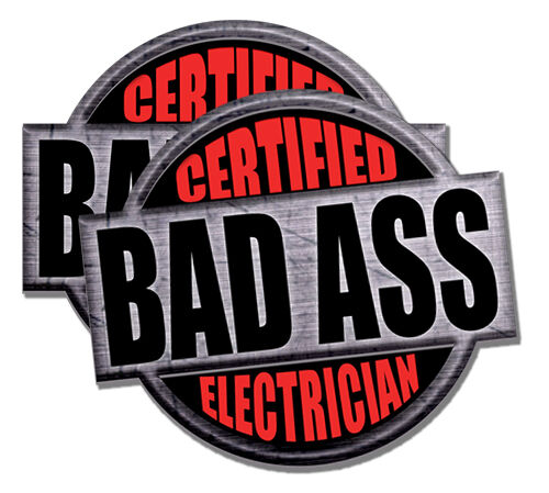 Electrician Certified Bad Ass 2 PACK of stickers 4inch tall each funny decals