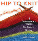 Hip to Knit: 18 Contemporary Projects for Today's Knitter by Judith L. Swartz (Paperback, 2002)