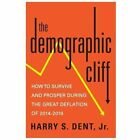 The Demographic Cliff: How to Survive and Prosper During the Great Deflation of 2014-2019 by Harry S. Dent (Paperback, 2014)