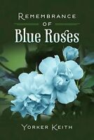 Remembrance Of Blue Roses By Yorker Keith 2016 Signed Pb Book