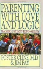 Parenting with Love and Logic : Teaching Children Responsibility by Jim Fay and Foster W. Cline (1990, Hardcover)