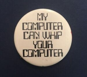 034-MY-COMPUTER-CAN-WHIP-YOUR-COMPUTER-034-Pinback