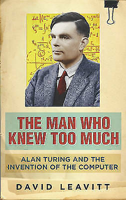 Leavitt, David, The Man Who Knew Too Much: Alan Turing and the invention of comp