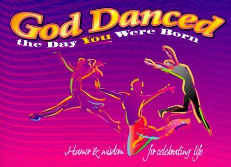 God Danced the Day You Were Born Gift Book  Humor   Wisdom for Celebr