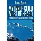 My Inner Child Must Be Heard: From Despair to Dancing on the Clouds by Corina Zalace (Paperback / softback, 2014)