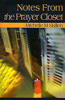 Notes from the Prayer Closet: A Daily Primer for Those Whose Only Place to Hide from Life is in a Closet. Any Closet That They Can Find. by Michelle M Skillen (Paperback / softback, 2000)