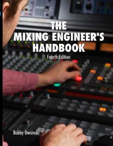 The Mixing Engineer's Handbook 4th Edition by Owsinski, Bobby.