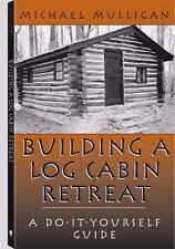 BUILDING A LOG CABIN RETREAT - NEW PAPERBACK BOOK