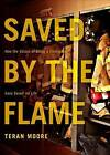 Saved by the Flame: How the Values of Being a Firefighter Have Saved My Life by Teran Moore (Paperback / softback, 2011)