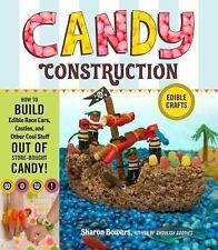 Candy Construction: How to Build Edible Race Cars, Castles and Other Cool Stufff