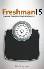 Freshman 15: How to Put the Weight on in All the Right Places