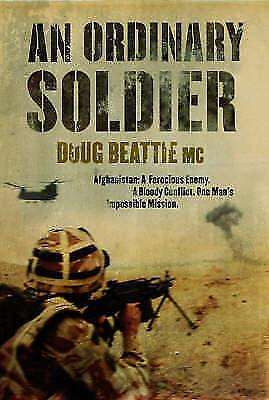 """AS NEW"" Beattie MC, Doug, An Ordinary Soldier: Afghanistan: A Ferocious Enemy."