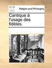 Cantique L'Usage Des Fidles. by Multiple Contributors (Paperback / softback, 2010)