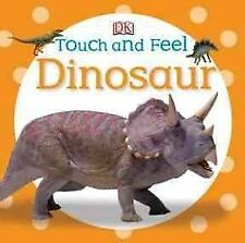 Touch and Feel: Dinosaurs by Dorling Kindersley Publishing Staff (2012, Board Book)