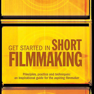 1 of 1 - Get Started in Short Filmmaking: Principles, Practice and Techniques: an Inspira